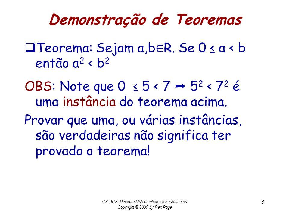 Demonstração de Teoremas Teorema: Sejam a,b R. Se 0 a < b então a 2 < b 2 OBS: Note que 0 5 < 7 5 2 < 7 2 é uma instância do teorema acima. Provar que