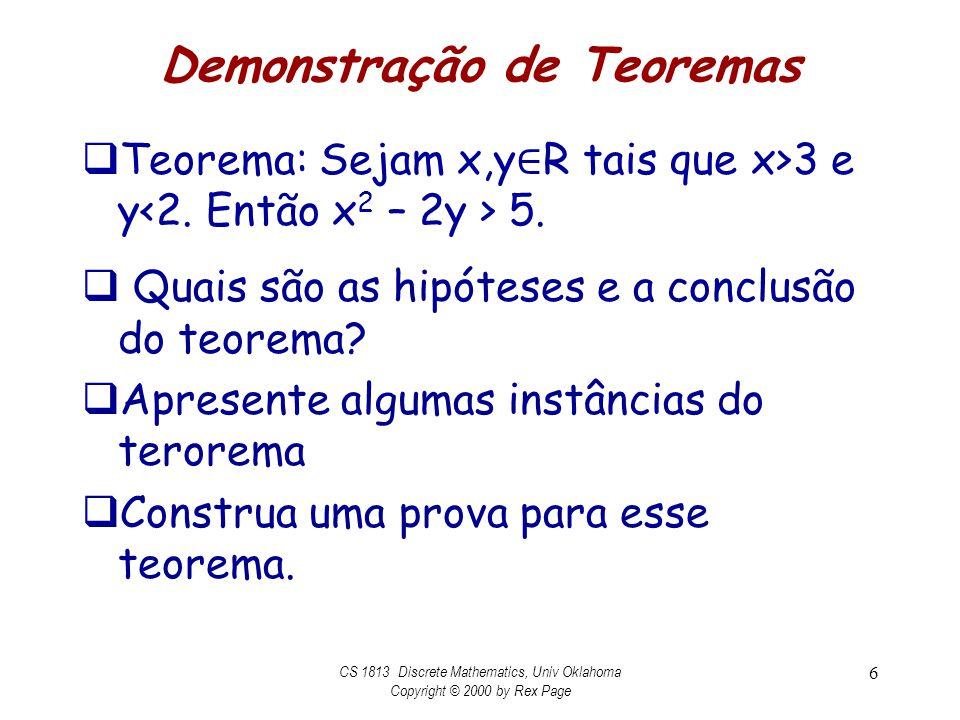 Demonstração de Teoremas Teorema: Sejam x,y R tais que x>3 e y 5. Quais são as hipóteses e a conclusão do teorema? Apresente algumas instâncias do ter
