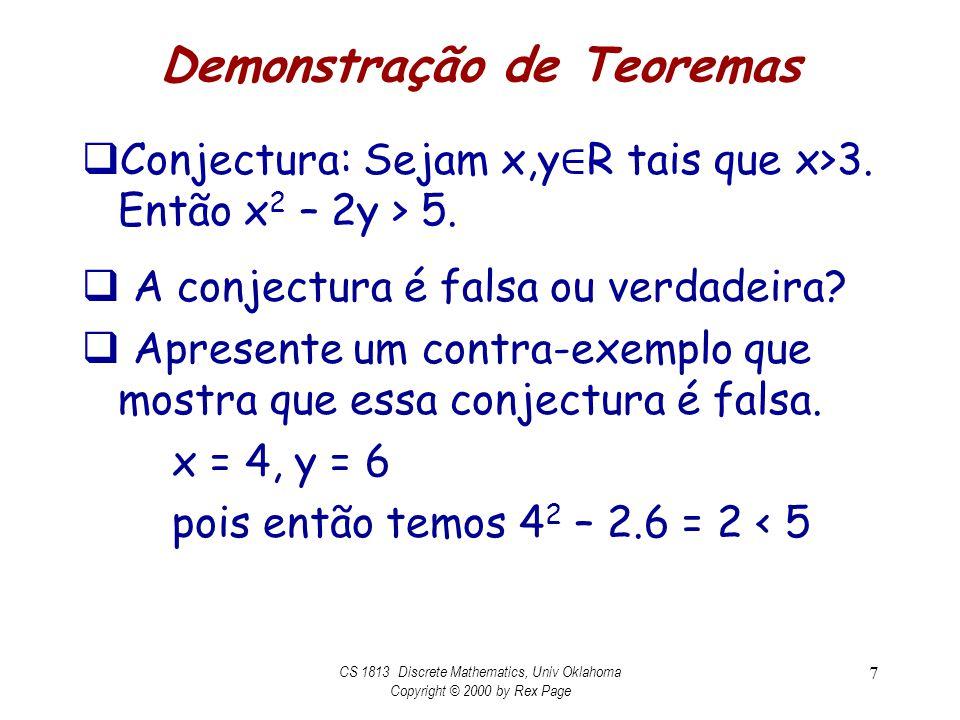 Demonstração de Teoremas Conjectura: Sejam x,y R tais que x>3. Então x 2 – 2y > 5. A conjectura é falsa ou verdadeira? Apresente um contra-exemplo que