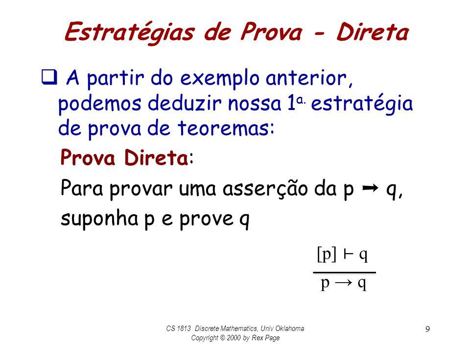 Estratégias de Prova - Direta A partir do exemplo anterior, podemos deduzir nossa 1 a. estratégia de prova de teoremas: Prova Direta: Para provar uma