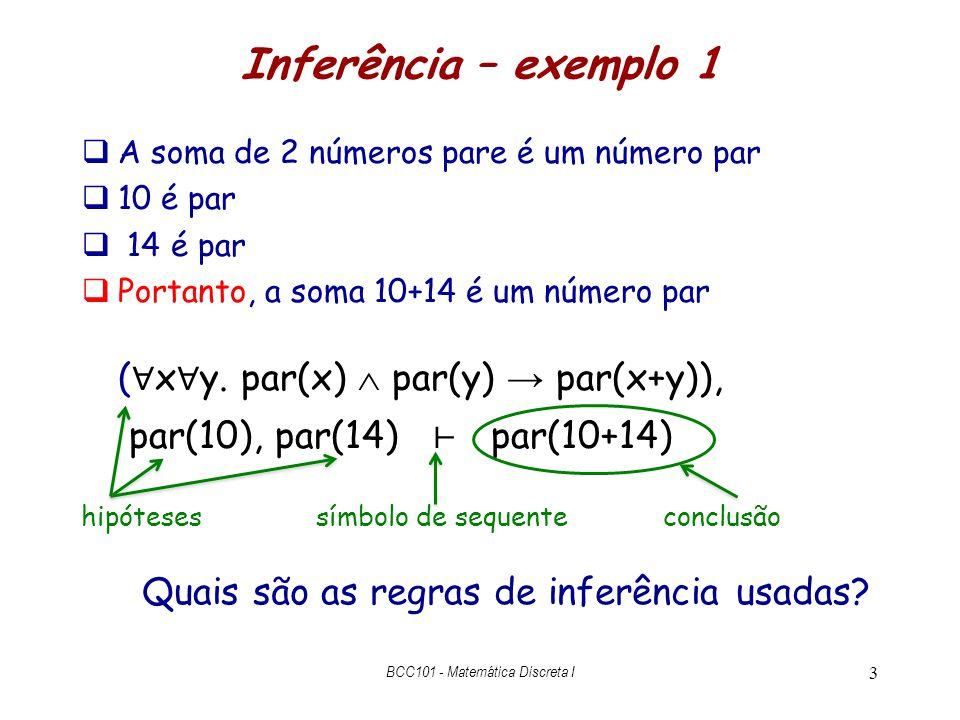14 Como encontrar a hipótese a descarregar Implica Introdução [a]  – b { I} a b a b [a]  – c [b]  – c { E} c Ou Eliminaçãohipótese descarregada na subárvore a  – b deve ser idêntica à fórmula correspondente a a em a b [ a]  – False {PBC} a Redução ao Absurdo hipótese descarregada na subárvore a  – c deve ser idêntica à fórmula correspondente a a em a b de modo análogo em b  – c, mas casando b em a b hipótese descarregada na subárvore a  – False deve ser idêntica a a, onde a é a fórmula abaixo da linha BCC101 - Matemática Discreta I