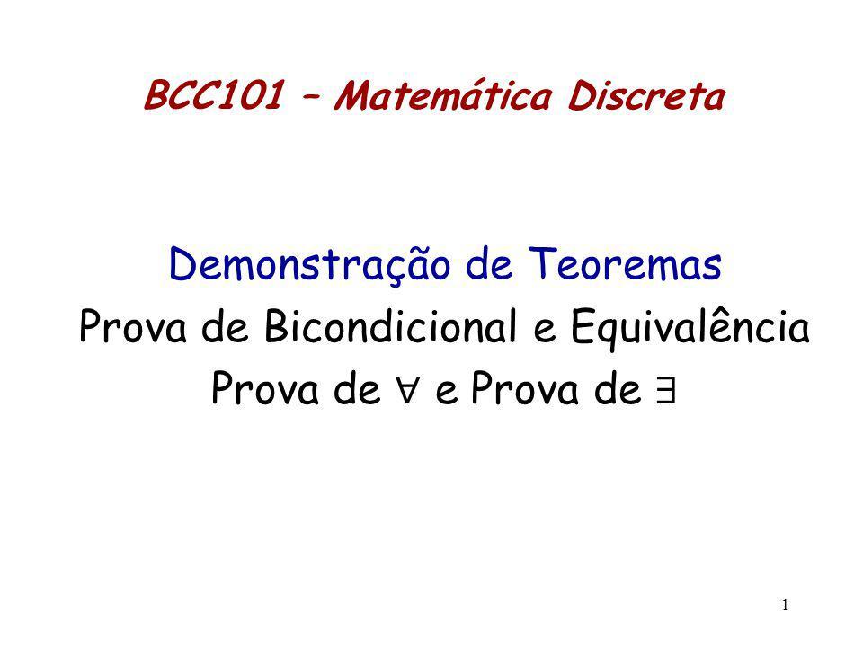 Provas de Bicondicional Para provar uma afirmativa da forma P Q (P se, e somente se, Q) devemos provar P Q e P Q.