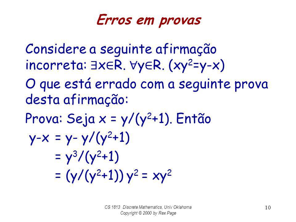 Erros em provas Considere a seguinte afirmação incorreta: x R. y R. (xy 2 =y-x) O que está errado com a seguinte prova desta afirmação: Prova: Seja x