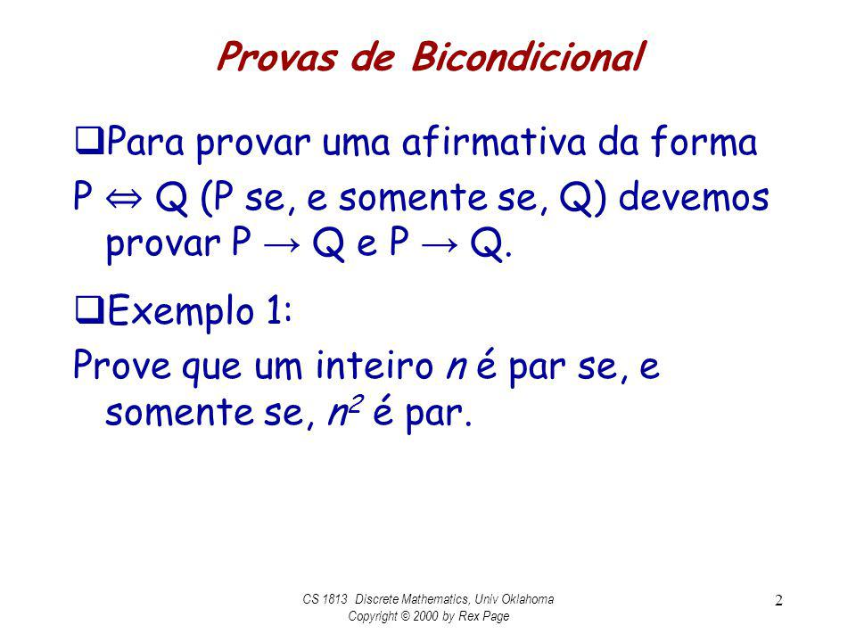 Provas de Bicondicional Para provar uma afirmativa da forma P Q (P se, e somente se, Q) devemos provar P Q e P Q. Exemplo 1: Prove que um inteiro n é