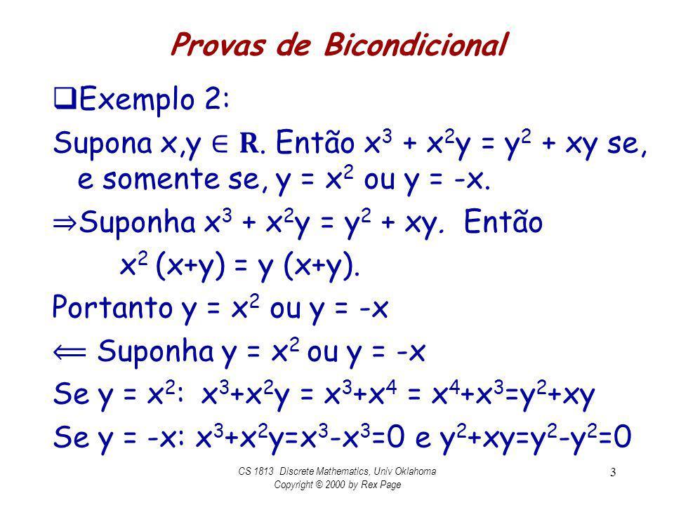 Provas de Bicondicional Exemplo 2: Supona x,y. Então x 3 + x 2 y = y 2 + xy se, e somente se, y = x 2 ou y = -x. Suponha x 3 + x 2 y = y 2 + xy. Então