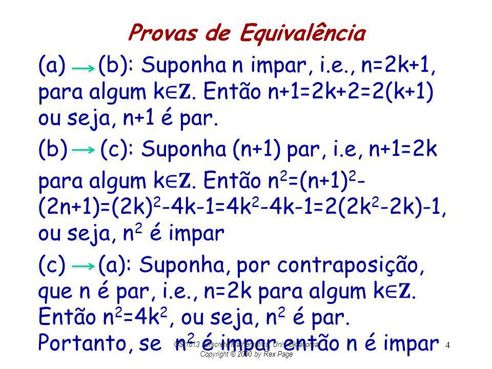 Provas de Equivalência (a) (b): Suponha n impar, i.e., n=2k+1, para algum k. Então n+1=2k+2=2(k+1) ou seja, n+1 é par. (b) (c): Suponha (n+1) par, i.e
