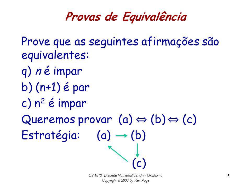 Provas de Equivalência Prove que as seguintes afirmações são equivalentes: q) n é impar b) (n+1) é par c) n 2 é impar Queremos provar (a) (b) (c) Estr