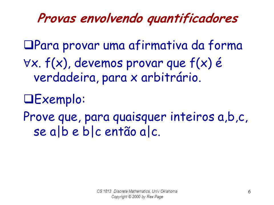 Provas envolvendo quantificadores Para provar uma afirmativa da forma x. f(x), devemos provar que f(x) é verdadeira, para x arbitrário. Exemplo: Prove