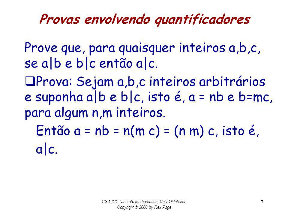Provas envolvendo quantificadores Prove que, para quaisquer inteiros a,b,c, se a|b e b|c então a|c. Prova: Sejam a,b,c inteiros arbitrários e suponha