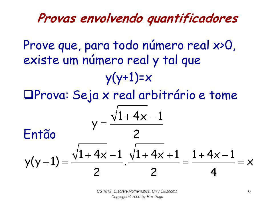 Provas envolvendo quantificadores Prove que, para todo número real x>0, existe um número real y tal que y(y+1)=x Prova: Seja x real arbitrário e tome