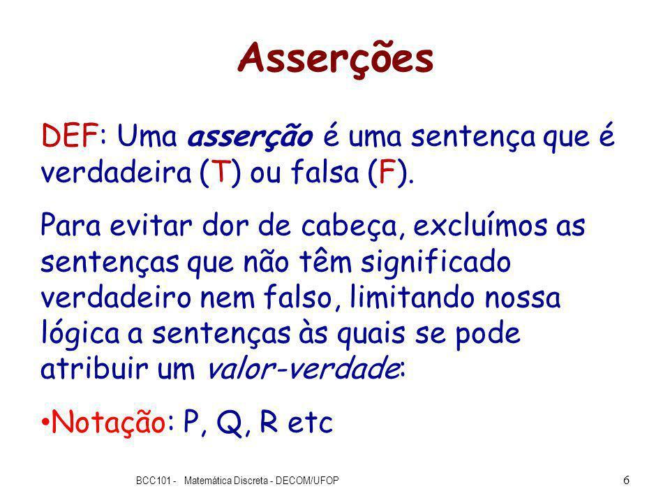 Asserções DEF: Uma asserção é uma sentença que é verdadeira (T) ou falsa (F).