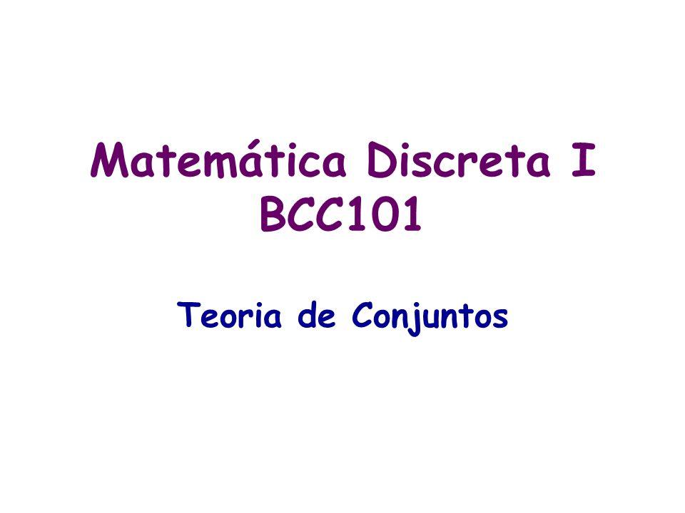 Matemática Discreta I BCC101 Teoria de Conjuntos