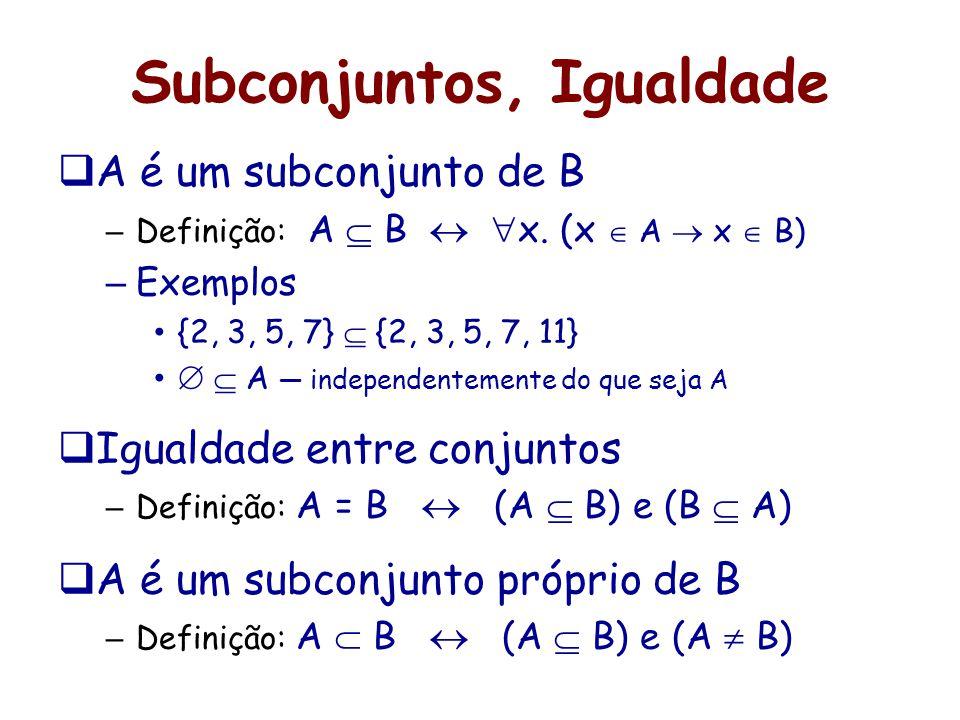 Subconjuntos, Igualdade A é um subconjunto de B – Definição: A B x. (x A x B) – Exemplos {2, 3, 5, 7} {2, 3, 5, 7, 11} A independentemente do que seja