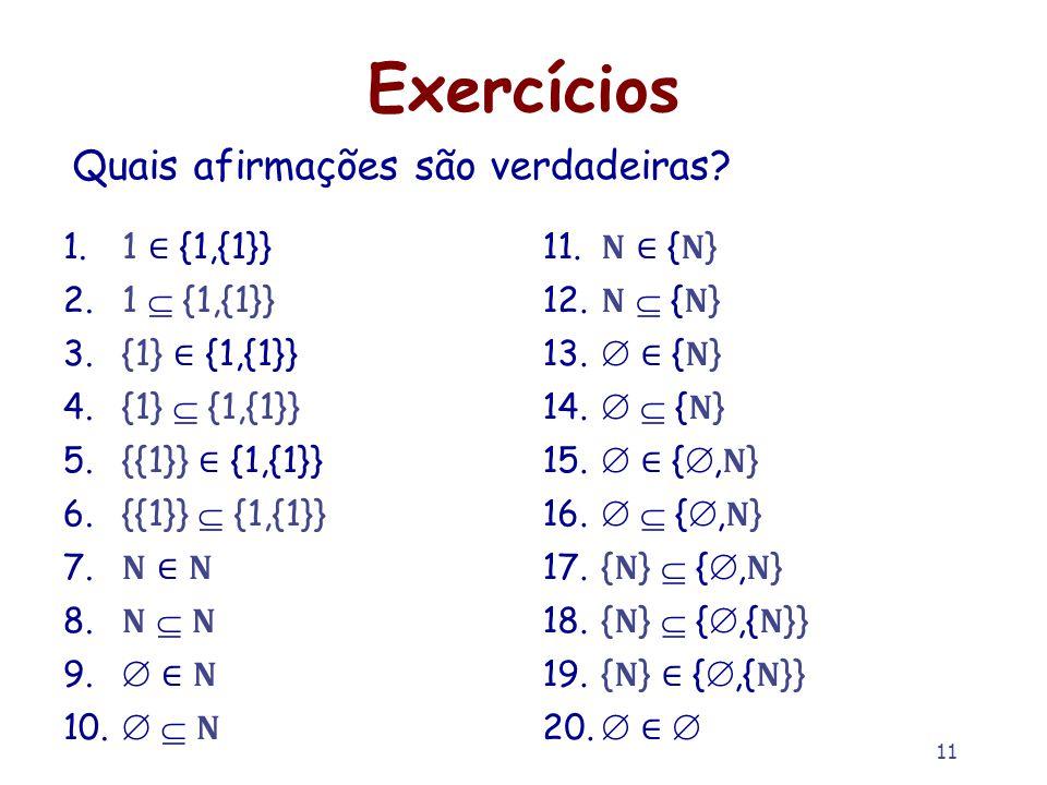 11 Exercícios 1.1 {1,{1}} 2.1 {1,{1}} 3.{1} {1,{1}} 4.{1} {1,{1}} 5.{{1}} {1,{1}} 6.{{1}} {1,{1}} 7. 8. 9. 10. 11. {} 12. {} 13. {} 14. {} 15. {,} 16.