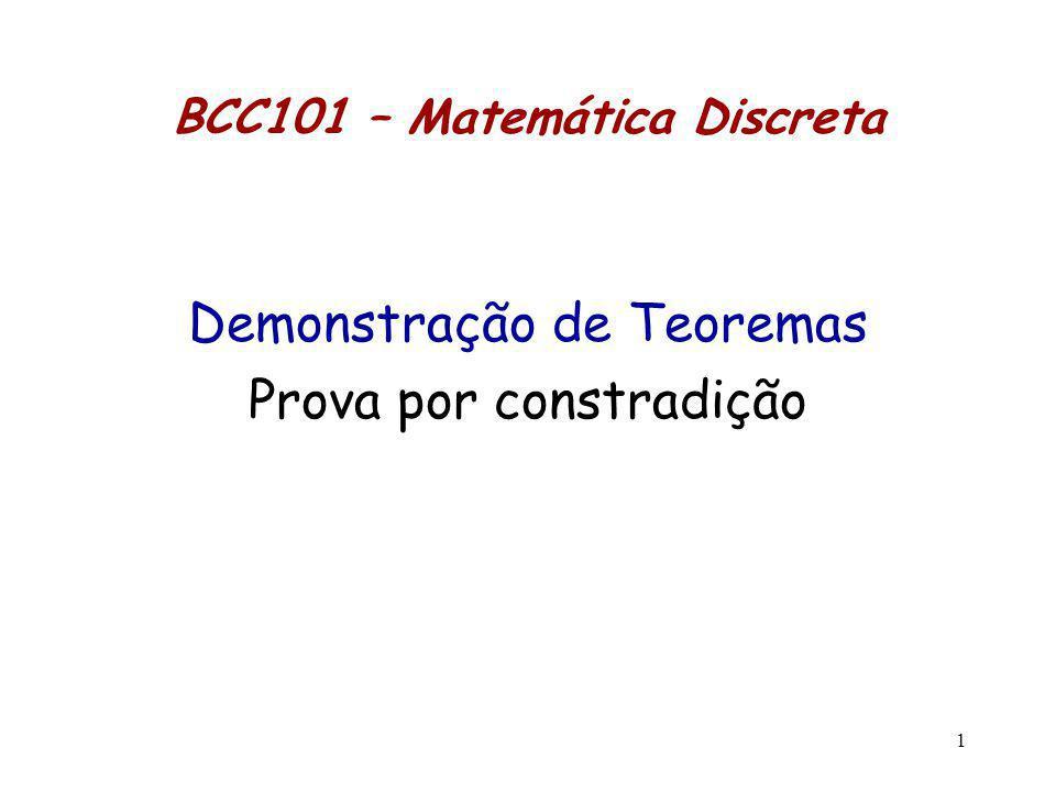 1 BCC101 – Matemática Discreta Demonstração de Teoremas Prova por constradição