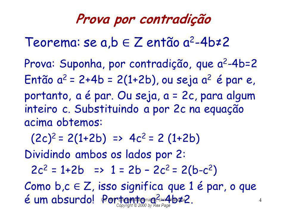 Prova por contradição Teorema: se a,b Z então a 2 -4b2 Prova: Suponha, por contradição, que a 2 -4b=2 Então a 2 = 2+4b = 2(1+2b), ou seja a 2 é par e,