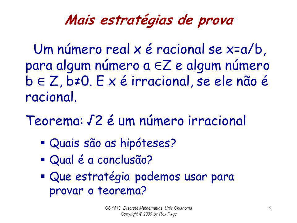 Mais estratégias de prova Um número real x é racional se x=a/b, para algum número a Z e algum número b Z, b0. E x é irracional, se ele não é racional.