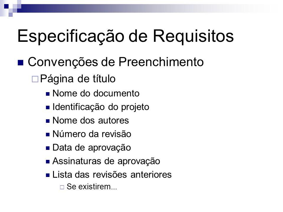 Especificação de Requisitos Convenções de Preenchimento Página de título Nome do documento Identificação do projeto Nome dos autores Número da revisão Data de aprovação Assinaturas de aprovação Lista das revisões anteriores Se existirem...