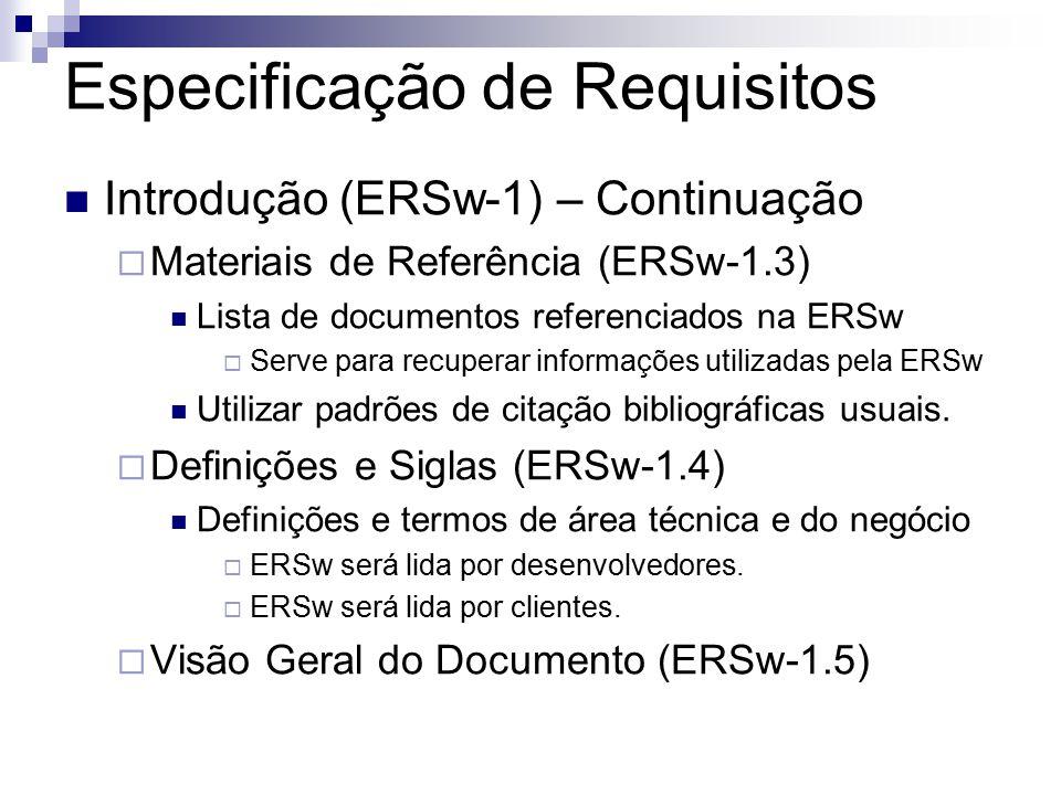 Especificação de Requisitos Introdução (ERSw-1) – Continuação Materiais de Referência (ERSw-1.3) Lista de documentos referenciados na ERSw Serve para recuperar informações utilizadas pela ERSw Utilizar padrões de citação bibliográficas usuais.