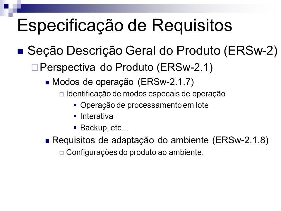 Especificação de Requisitos Seção Descrição Geral do Produto (ERSw-2) Perspectiva do Produto (ERSw-2.1) Modos de operação (ERSw-2.1.7) Identificação de modos especais de operação Operação de processamento em lote Interativa Backup, etc...