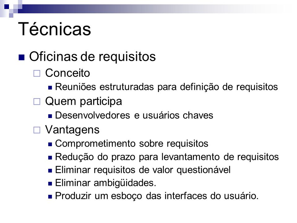 Técnicas Oficinas de requisitos Conceito Reuniões estruturadas para definição de requisitos Quem participa Desenvolvedores e usuários chaves Vantagens