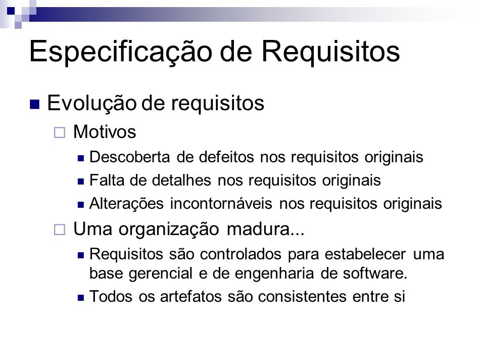 Especificação de Requisitos Evolução de requisitos Motivos Descoberta de defeitos nos requisitos originais Falta de detalhes nos requisitos originais