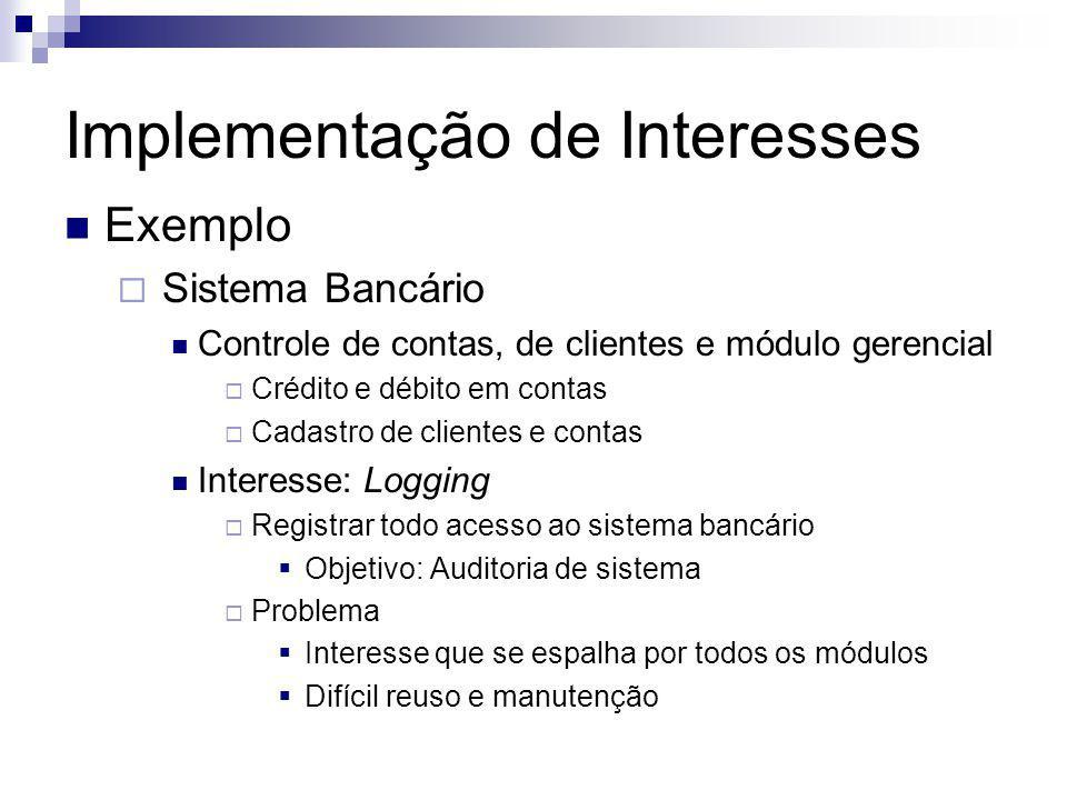 Implementação de Interesses Exemplo Sistema Bancário Controle de contas, de clientes e módulo gerencial Crédito e débito em contas Cadastro de cliente