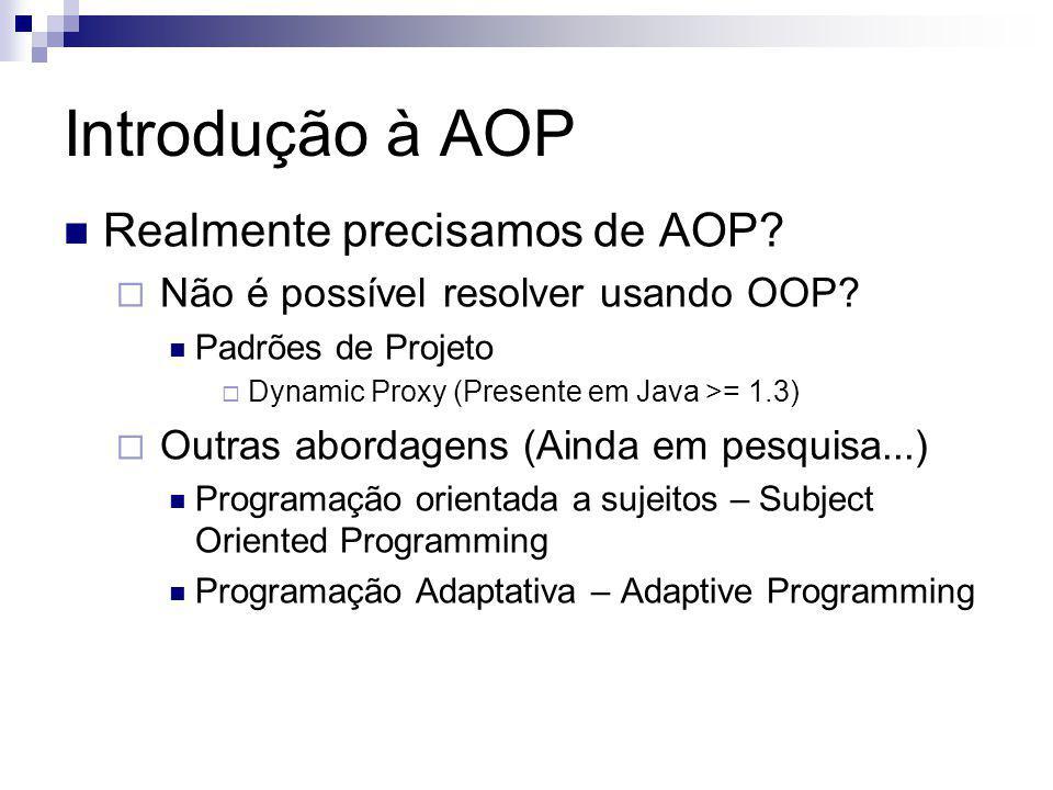 Introdução à AOP Realmente precisamos de AOP? Não é possível resolver usando OOP? Padrões de Projeto Dynamic Proxy (Presente em Java >= 1.3) Outras ab