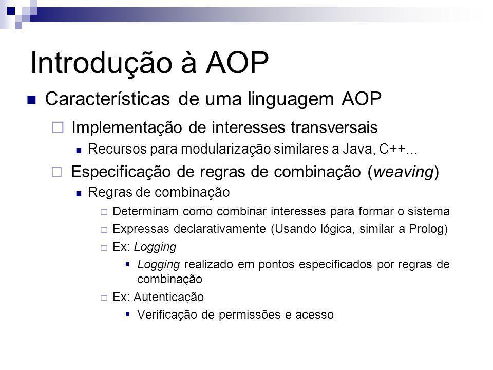 Introdução à AOP Características de uma linguagem AOP Implementação de interesses transversais Recursos para modularização similares a Java, C++... Es