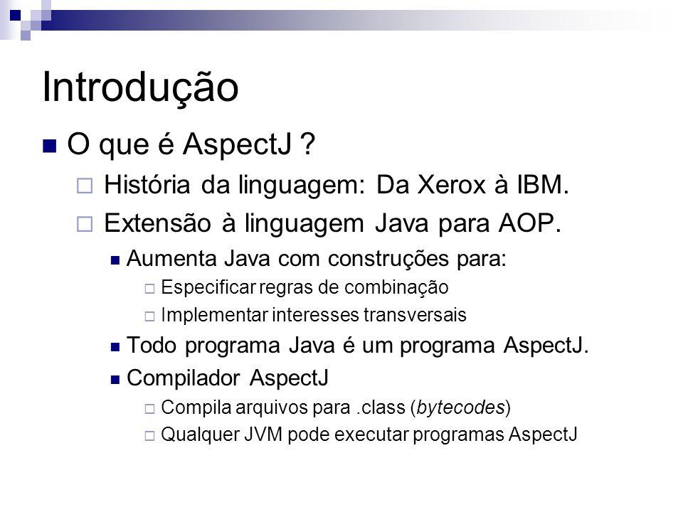 Introdução O que é AspectJ ? História da linguagem: Da Xerox à IBM. Extensão à linguagem Java para AOP. Aumenta Java com construções para: Especificar