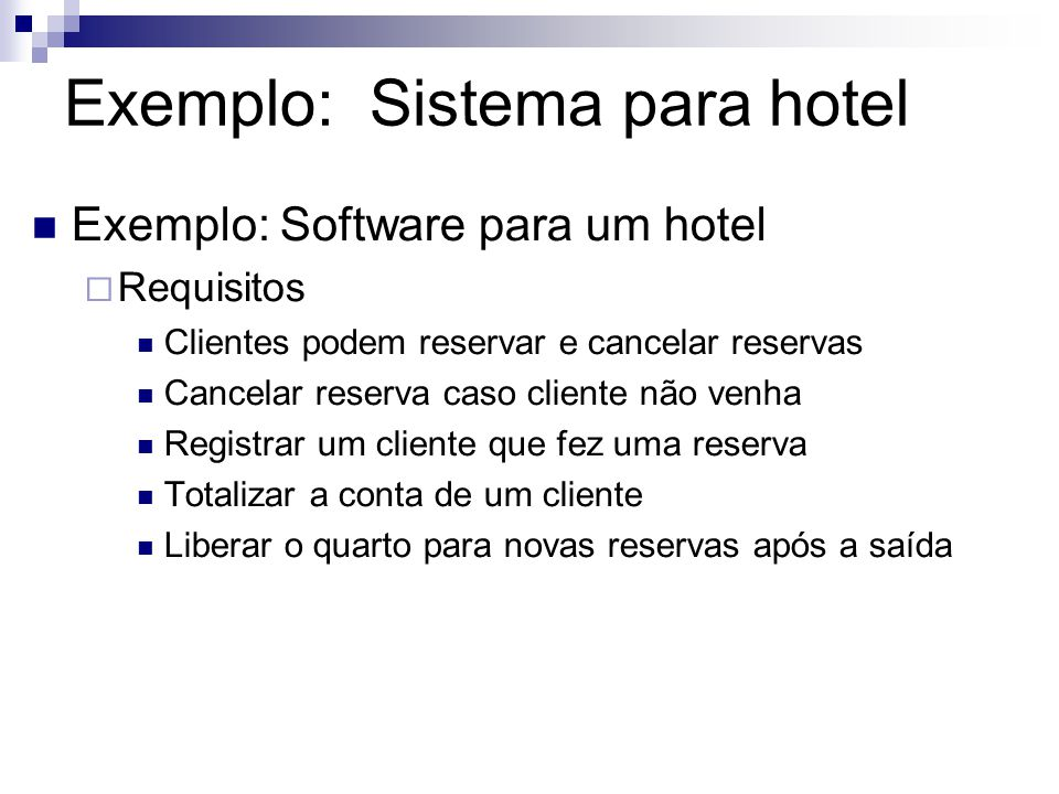 Exemplo: Sistema para hotel Exemplo: Software para um hotel Requisitos Clientes podem reservar e cancelar reservas Cancelar reserva caso cliente não v