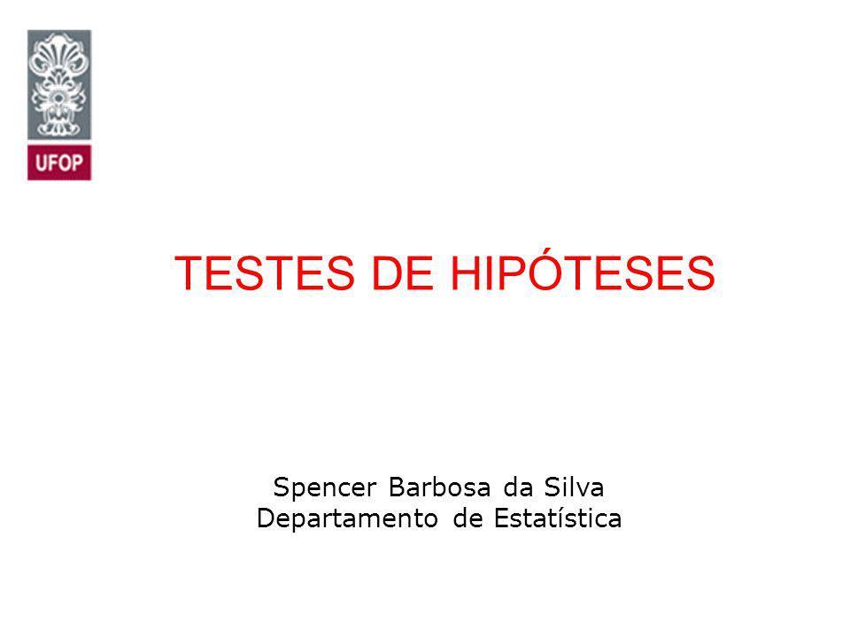 TESTES DE HIPÓTESES Spencer Barbosa da Silva Departamento de Estatística