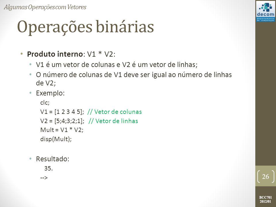 BCC701 2012/01 Operações binárias Produto interno: V1 * V2: V1 é um vetor de colunas e V2 é um vetor de linhas; O número de colunas de V1 deve ser igu