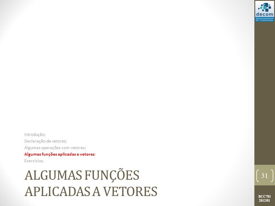 BCC701 2012/01 ALGUMAS FUNÇÕES APLICADAS A VETORES Introdução; Declaração de vetores; Algumas operações com vetores; Algumas funções aplicadas a vetor