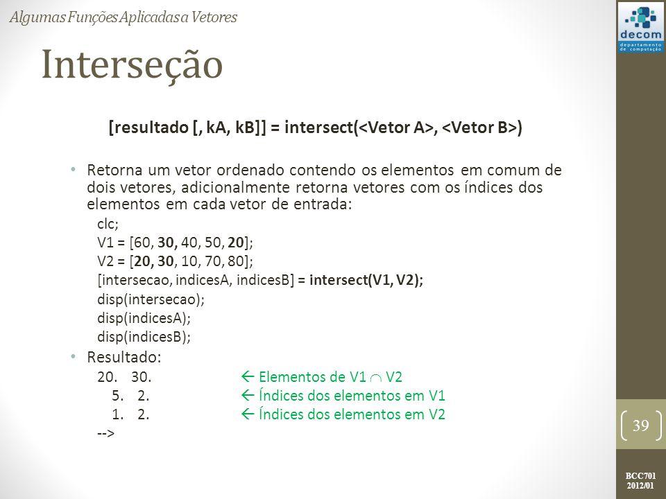 BCC701 2012/01 Interseção [resultado [, kA, kB]] = intersect(, ) Retorna um vetor ordenado contendo os elementos em comum de dois vetores, adicionalme