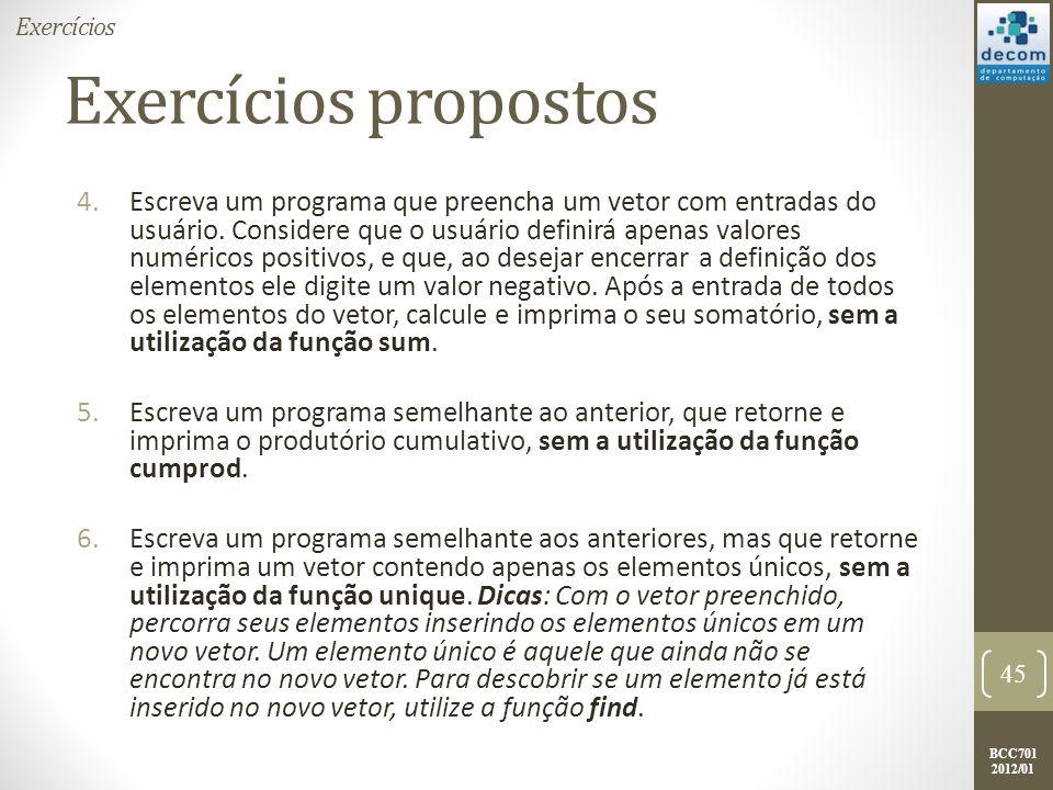 BCC701 2012/01 Exercícios propostos 4.Escreva um programa que preencha um vetor com entradas do usuário. Considere que o usuário definirá apenas valor