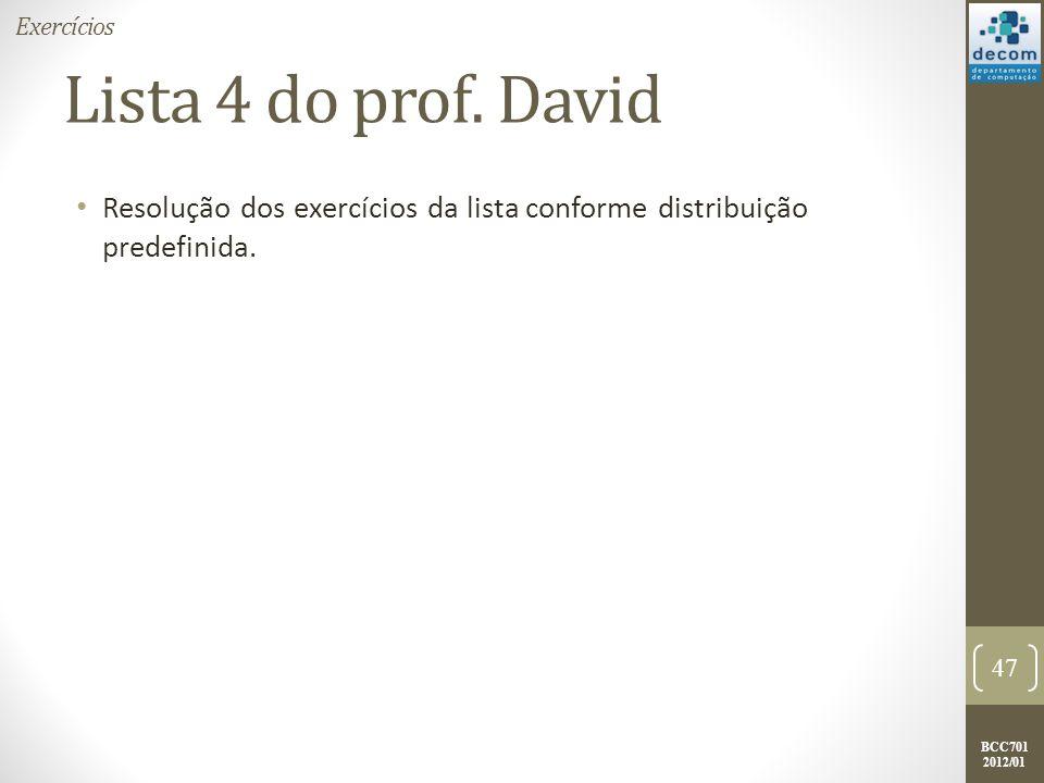 BCC701 2012/01 Lista 4 do prof. David Resolução dos exercícios da lista conforme distribuição predefinida. 47 Exercícios