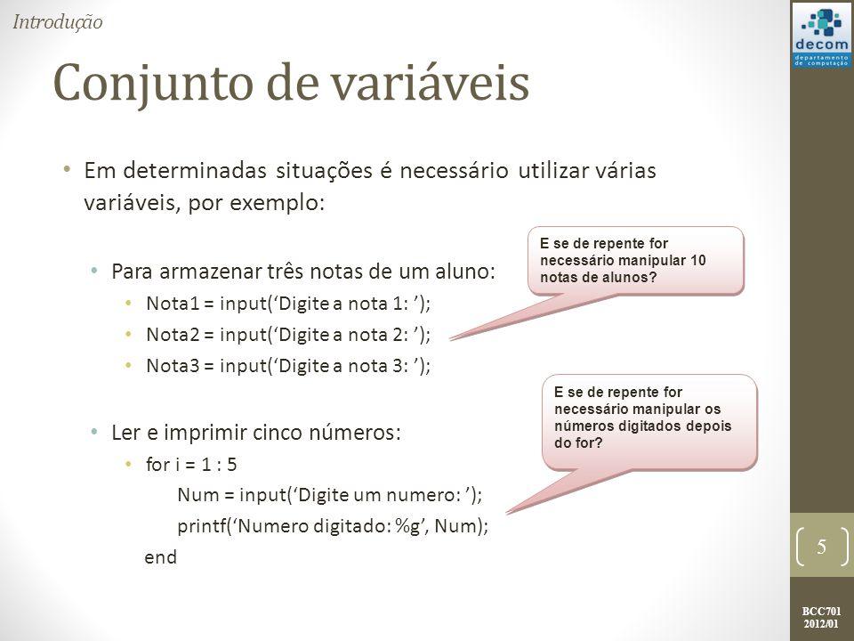 BCC701 2012/01 Conjunto de variáveis Em determinadas situações é necessário utilizar várias variáveis, por exemplo: Para armazenar três notas de um al