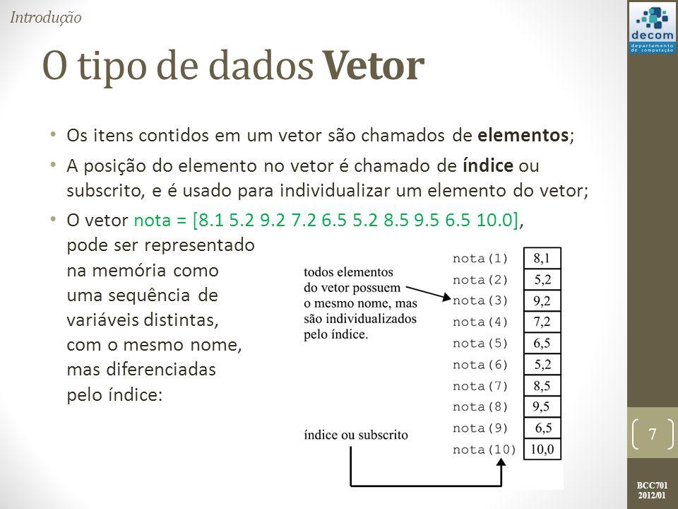 BCC701 2012/01 O tipo de dados Vetor Os itens contidos em um vetor são chamados de elementos; A posição do elemento no vetor é chamado de índice ou su