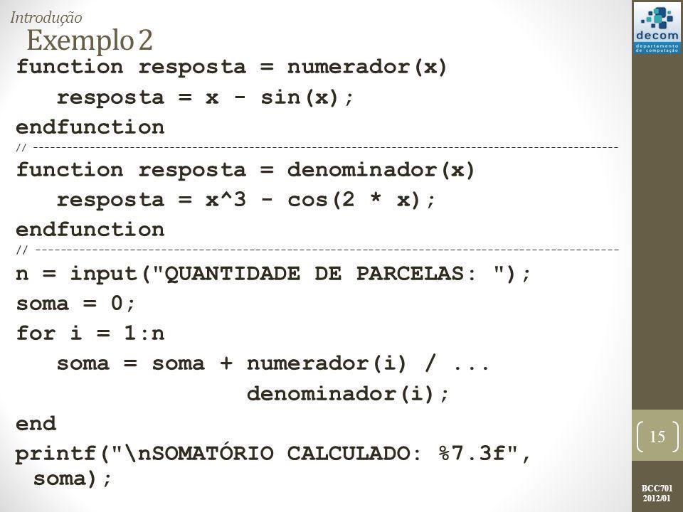 BCC701 2012/01 Exemplo 2 function resposta = numerador(x) resposta = x - sin(x); endfunction // ------------------------------------------------------