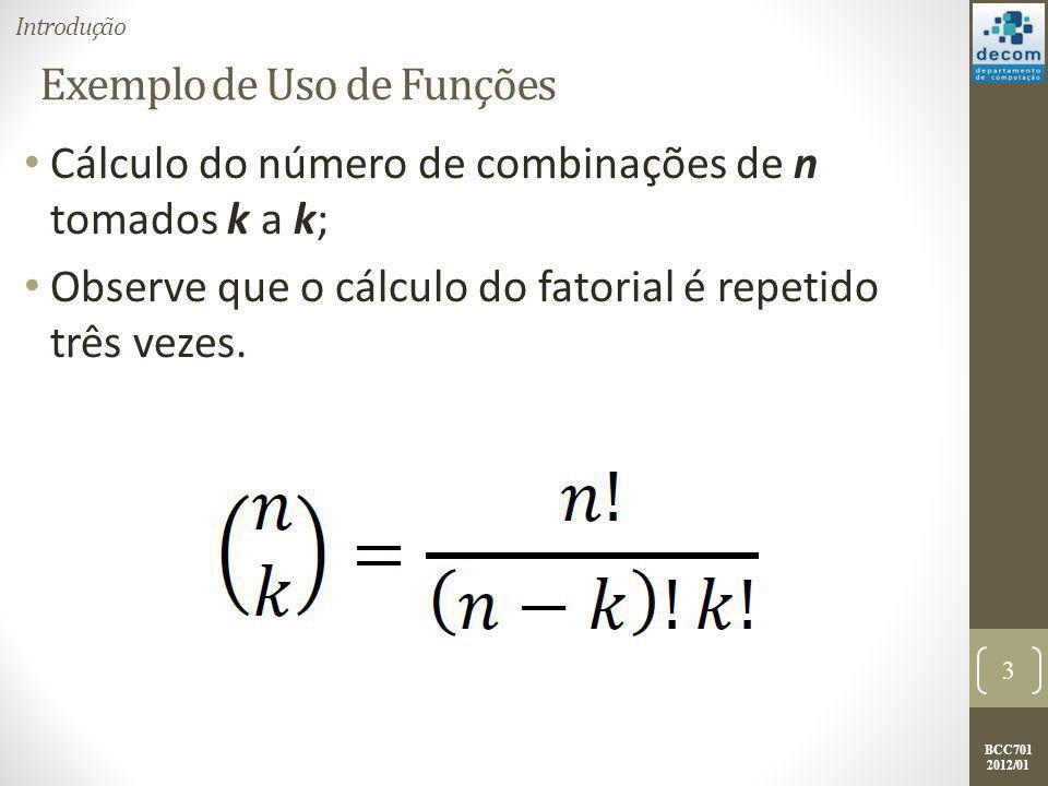 BCC701 2012/01 Exemplo de Uso de Funções Para calcular o fatorial de um número inteiro n pode-se usar o seguinte trecho de programa: fat = 1; for i = 1:n fat = fat * i; end Entretanto é necessário adaptar este código para obter o cálculo do número de combinações: 4 Introdução