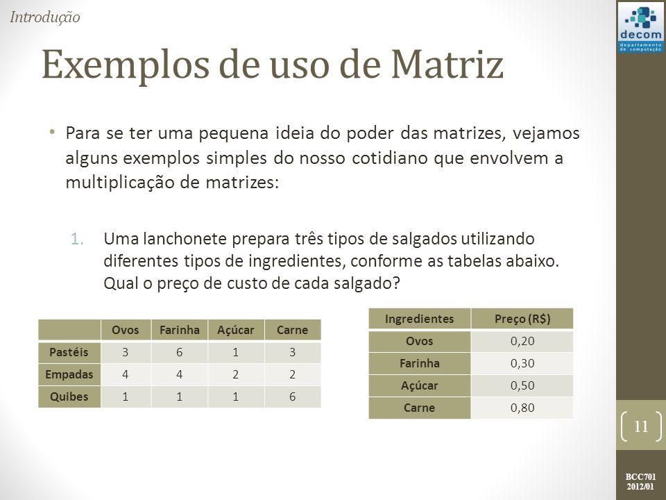 BCC701 2012/01 Exemplos de uso de Matriz Para se ter uma pequena ideia do poder das matrizes, vejamos alguns exemplos simples do nosso cotidiano que e
