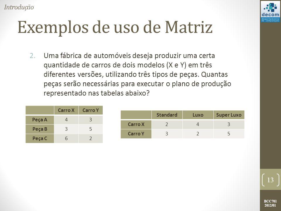BCC701 2012/01 Exemplos de uso de Matriz 2.Uma fábrica de automóveis deseja produzir uma certa quantidade de carros de dois modelos (X e Y) em três di