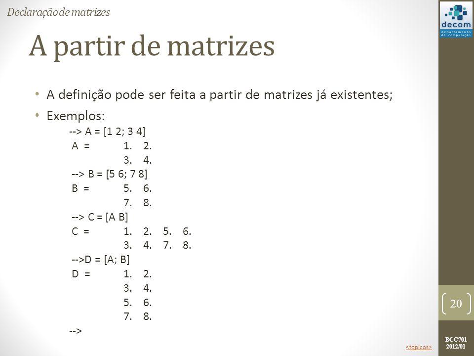 BCC701 2012/01 A partir de matrizes A definição pode ser feita a partir de matrizes já existentes; Exemplos: --> A = [1 2; 3 4] A = 1. 2. 3. 4. --> B