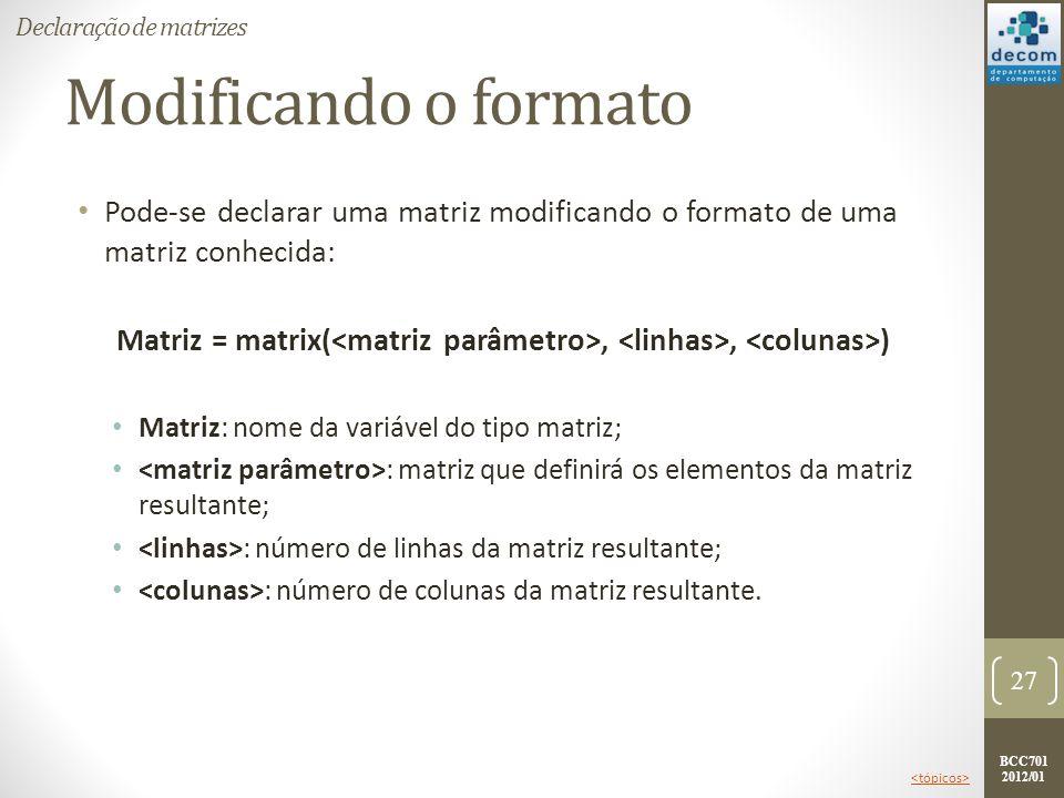 BCC701 2012/01 Modificando o formato Pode-se declarar uma matriz modificando o formato de uma matriz conhecida: Matriz = matrix(,, ) Matriz: nome da v