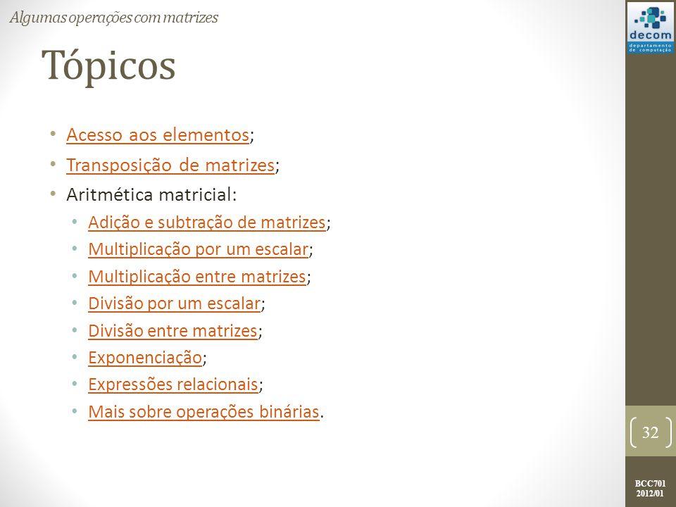 BCC701 2012/01 Tópicos Acesso aos elementos; Acesso aos elementos Transposição de matrizes; Transposição de matrizes Aritmética matricial: Adição e su