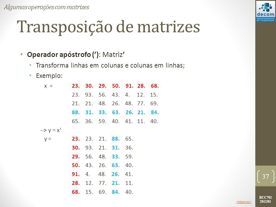 BCC701 2012/01 Transposição de matrizes Operador apóstrofo (): Matriz Transforma linhas em colunas e colunas em linhas; Exemplo: x =23. 30. 29. 50. 91