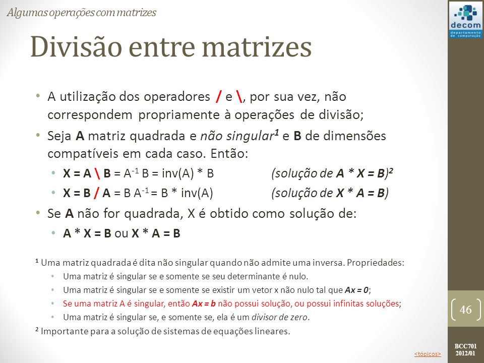 BCC701 2012/01 Divisão entre matrizes A utilização dos operadores / e \, por sua vez, não correspondem propriamente à operações de divisão; Seja A mat