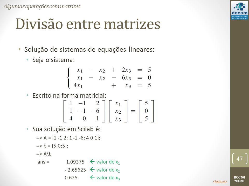 BCC701 2012/01 Divisão entre matrizes Solução de sistemas de equações lineares: Seja o sistema: Escrito na forma matricial: Sua solução em Scilab é: -
