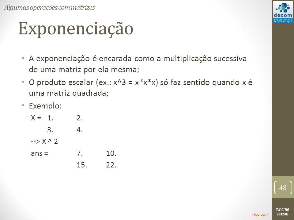 BCC701 2012/01 Exponenciação A exponenciação é encarada como a multiplicação sucessiva de uma matriz por ela mesma; O produto escalar (ex.: x^3 = x*x*